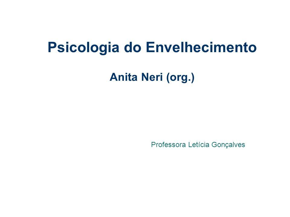 Psicologia do Envelhecimento Anita Neri (org.) Professora Letícia Gonçalves