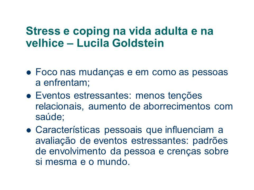 Stress e coping na vida adulta e na velhice – Lucila Goldstein Foco nas mudanças e em como as pessoas a enfrentam; Eventos estressantes: menos tenções