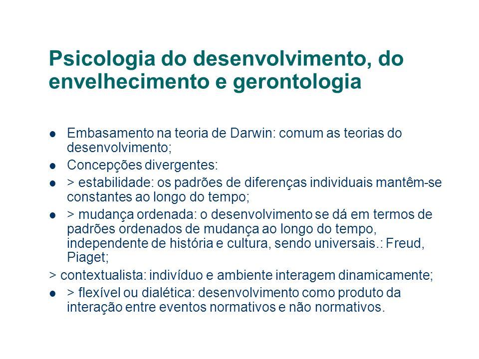 Psicologia do desenvolvimento, do envelhecimento e gerontologia Embasamento na teoria de Darwin: comum as teorias do desenvolvimento; Concepções diver