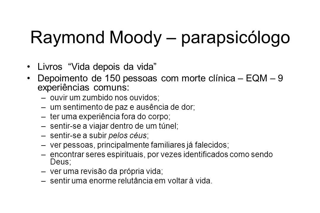 Raymond Moody – parapsicólogo Livros Vida depois da vida Depoimento de 150 pessoas com morte clínica – EQM – 9 experiências comuns: –ouvir um zumbido