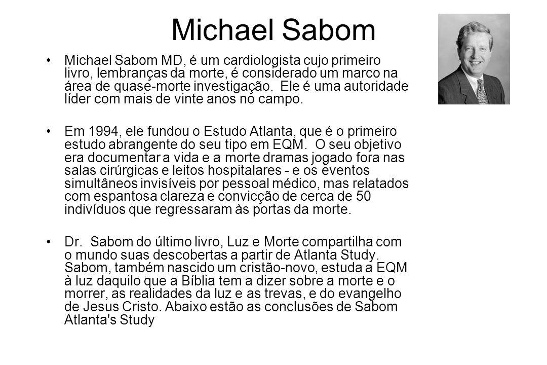 Michael Sabom Michael Sabom MD, é um cardiologista cujo primeiro livro, lembranças da morte, é considerado um marco na área de quase-morte investigaçã