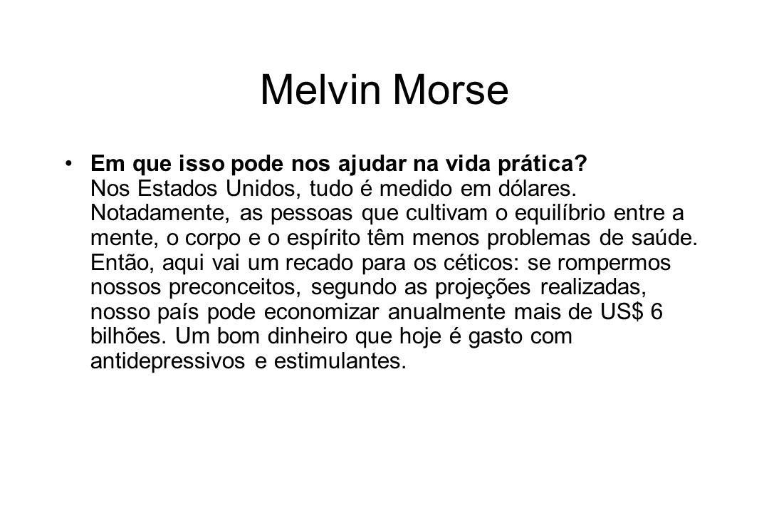 Melvin Morse Em que isso pode nos ajudar na vida prática? Nos Estados Unidos, tudo é medido em dólares. Notadamente, as pessoas que cultivam o equilíb