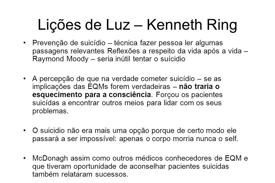 Lições de Luz – Kenneth Ring Prevenção de suicídio – técnica fazer pessoa ler algumas passagens relevantes Reflexões a respeito da vida após a vida –