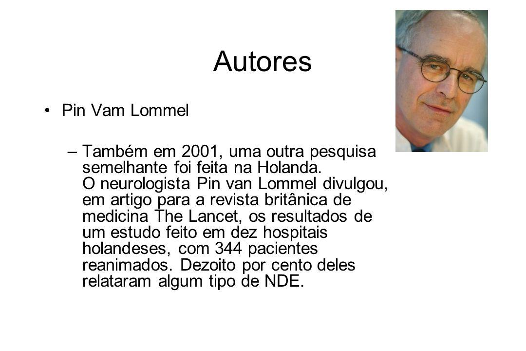 Autores Pin Vam Lommel –Também em 2001, uma outra pesquisa semelhante foi feita na Holanda. O neurologista Pin van Lommel divulgou, em artigo para a r