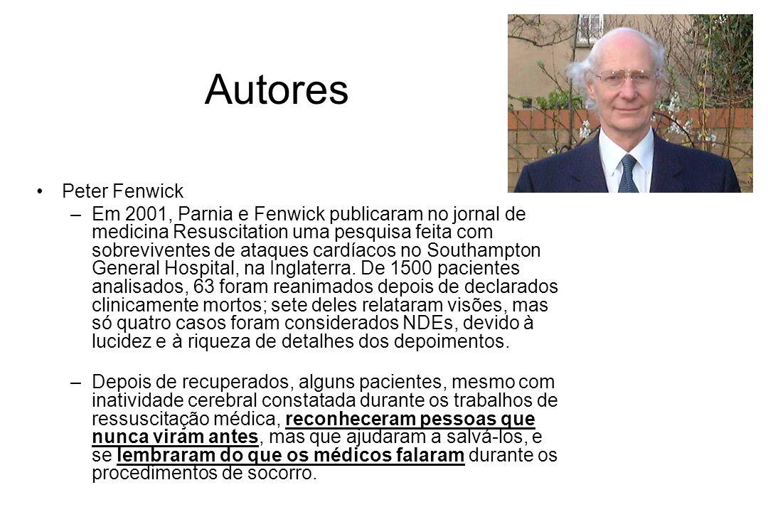 Autores Peter Fenwick –Em 2001, Parnia e Fenwick publicaram no jornal de medicina Resuscitation uma pesquisa feita com sobreviventes de ataques cardía
