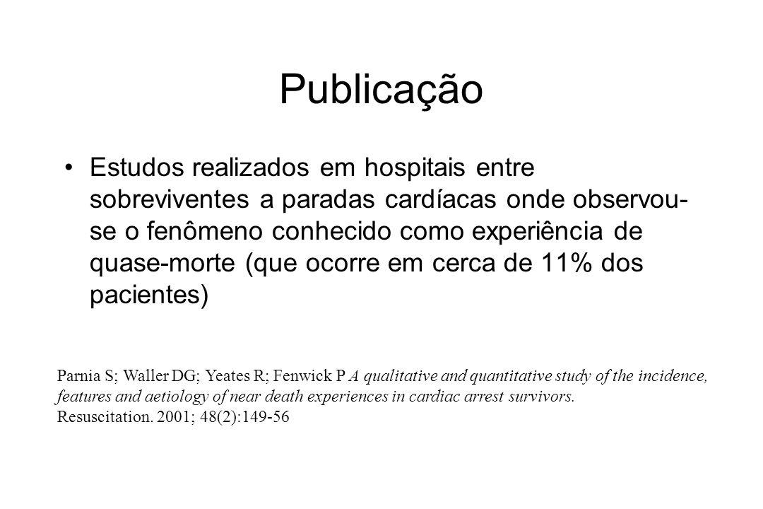 Publicação Estudos realizados em hospitais entre sobreviventes a paradas cardíacas onde observou- se o fenômeno conhecido como experiência de quase-mo