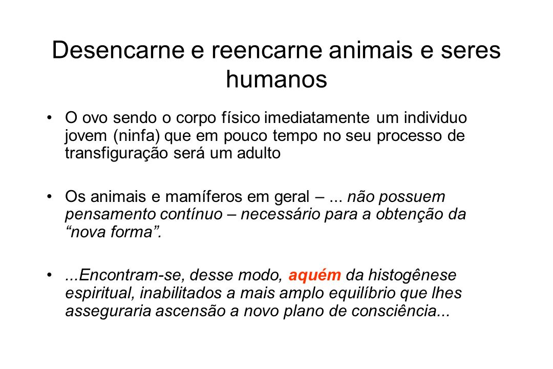 Desencarne e reencarne animais e seres humanos Os animais e mamíferos em geral – efetuada a histólise dos tecidos celulares...
