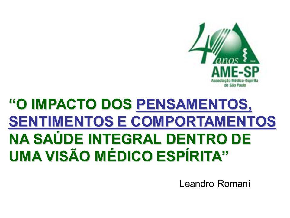 Leandro Romani O IMPACTO DOS PENSAMENTOS, SENTIMENTOS E COMPORTAMENTOS NA SAÚDE INTEGRAL DENTRO DE UMA VISÃO MÉDICO ESPÍRITA