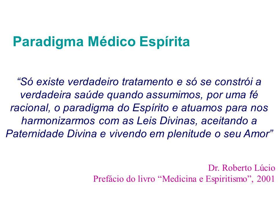 Paradigma Médico Espírita Só existe verdadeiro tratamento e só se constrói a verdadeira saúde quando assumimos, por uma fé racional, o paradigma do Es