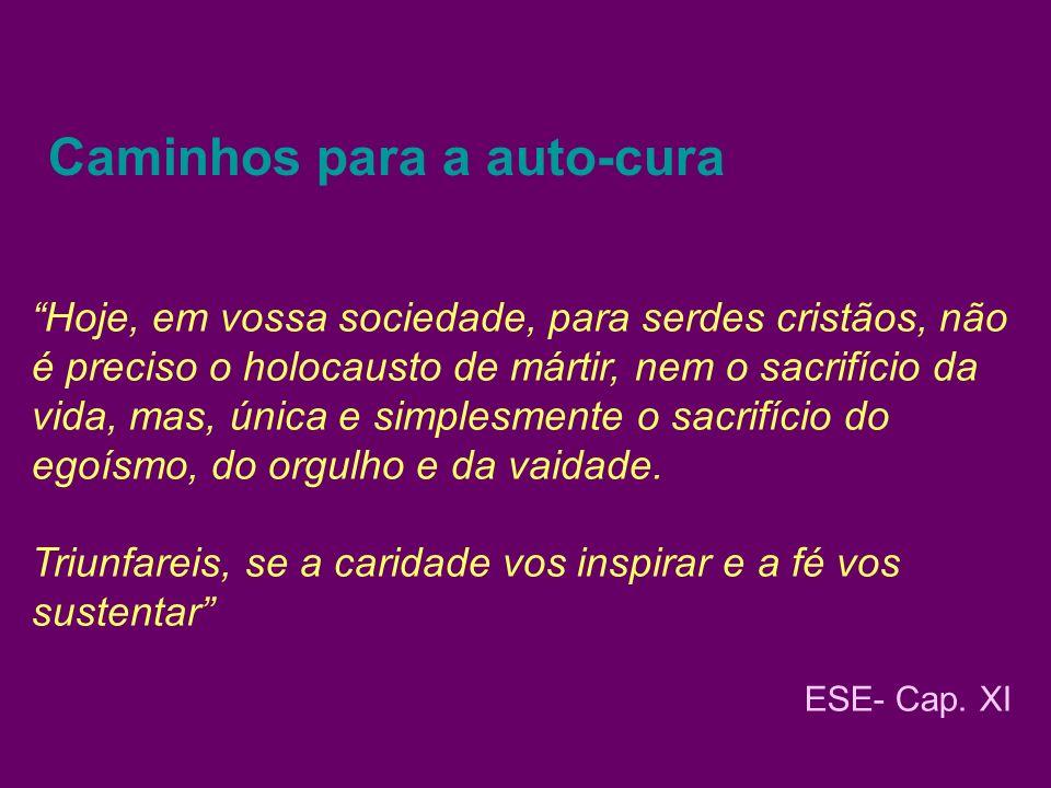 Caminhos para a auto-cura Hoje, em vossa sociedade, para serdes cristãos, não é preciso o holocausto de mártir, nem o sacrifício da vida, mas, única e