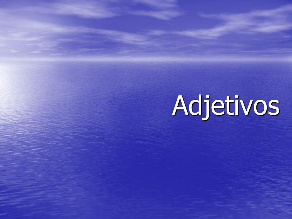 –Adjetivo é uma palavra que nos dá as características de um substantivo.
