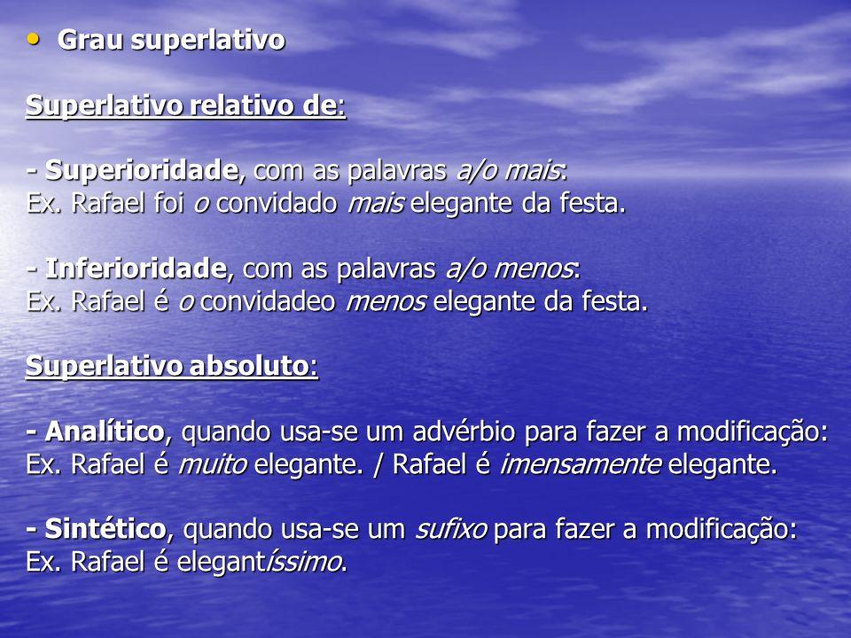 Grau superlativo Grau superlativo Superlativo relativo de: - Superioridade, com as palavras a/o mais: Ex. Rafael foi o convidado mais elegante da fest
