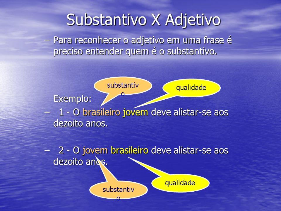 –Para reconhecer o adjetivo em uma frase é preciso entender quem é o substantivo. Exemplo: –1 - O brasileiro jovem deve alistar-se aos dezoito anos. –