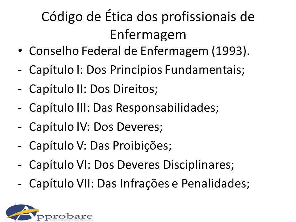 Código de Ética dos profissionais de Enfermagem -Capítulo VII: Das Infrações e Penalidades; -Capítulo VIII: Da Aplicação das Penalidades; -Capítulo IX: Disposições Gerais.
