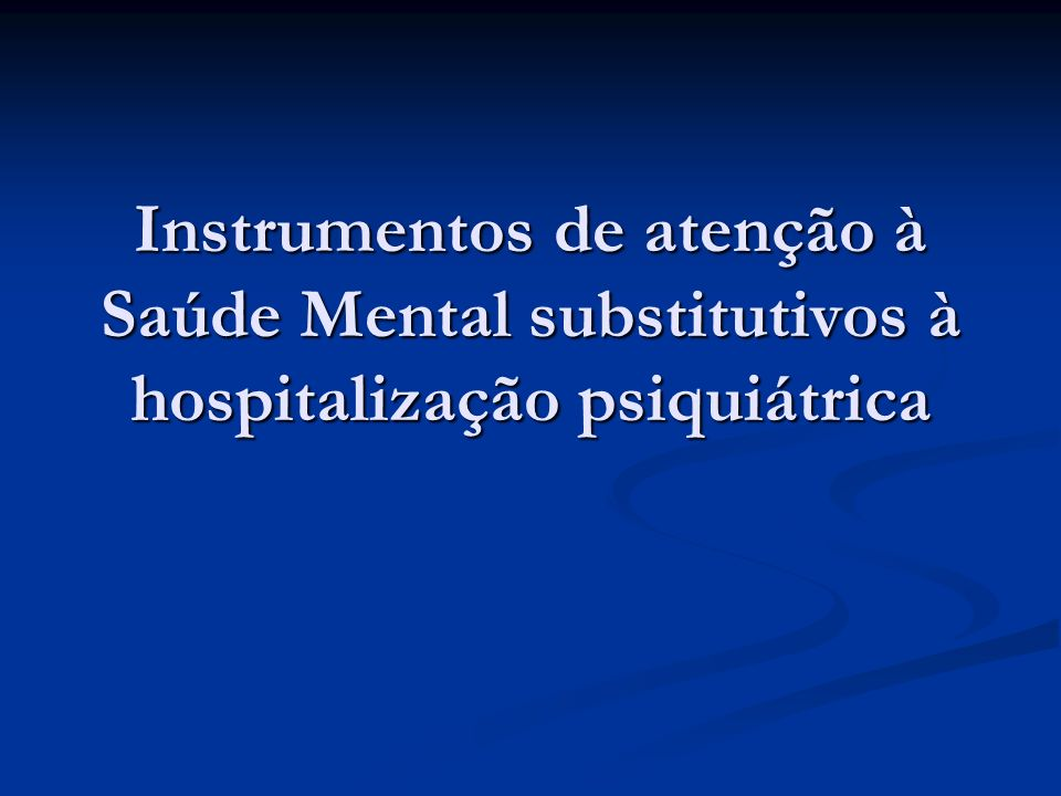 Instrumentos de atenção à Saúde Mental substitutivos à hospitalização psiquiátrica