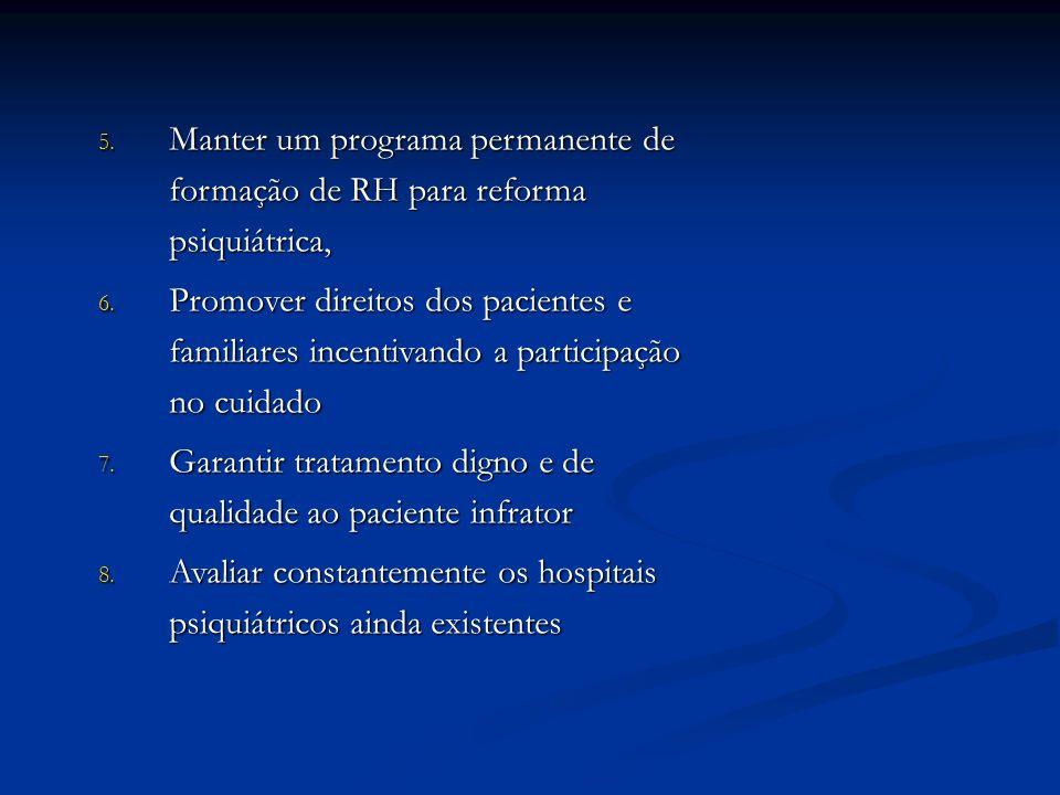 5. Manter um programa permanente de formação de RH para reforma psiquiátrica, 6. Promover direitos dos pacientes e familiares incentivando a participa