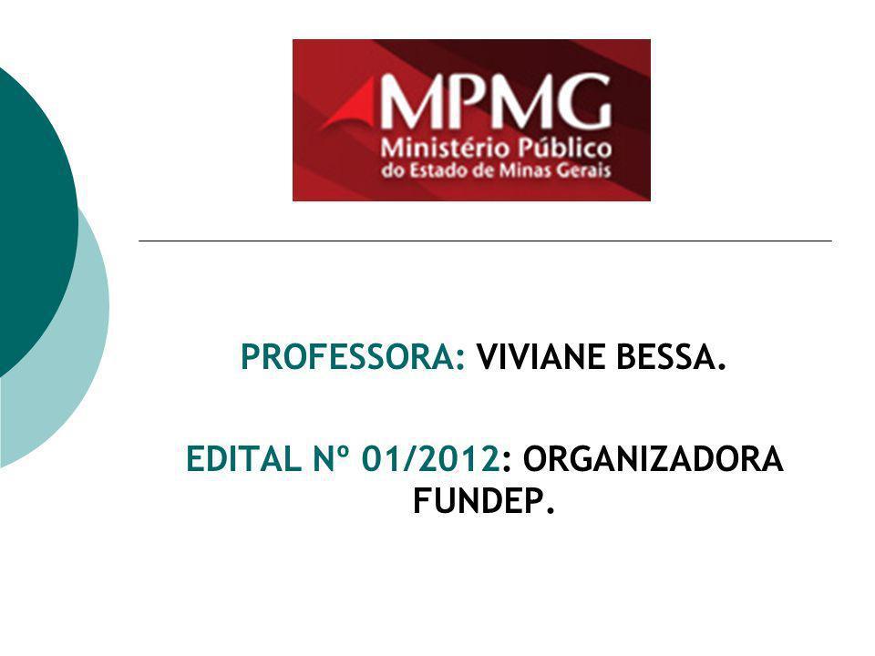PROFESSORA: VIVIANE BESSA. EDITAL Nº 01/2012: ORGANIZADORA FUNDEP.