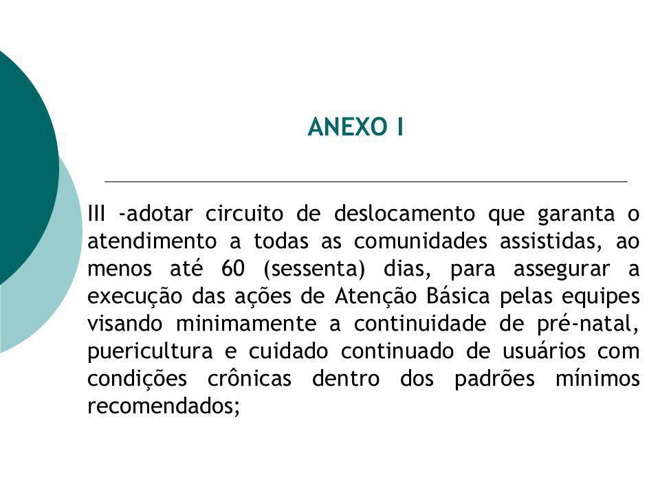 ANEXO I III -adotar circuito de deslocamento que garanta o atendimento a todas as comunidades assistidas, ao menos até 60 (sessenta) dias, para assegu