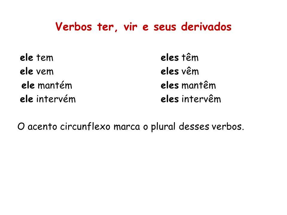 Verbos ter, vir e seus derivados ele temeles têm ele vemeles vêm ele mantémeles mantêm ele intervémeles intervêm O acento circunflexo marca o plural d