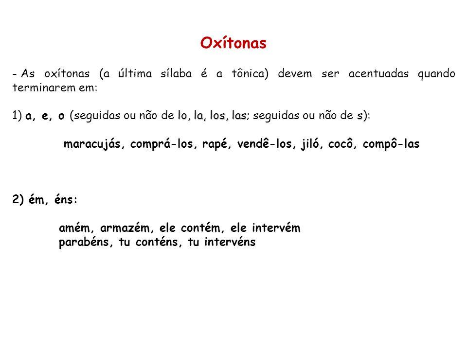 Paroxítonas - As paroxítonas (a penúltima sílaba é a tônica) devem ser acentuadas quando terminarem em: R: revólver N:hífen (mas não, hifens) L: móvel X: fênix I(S):júri U(S): bônus Ã(S): ímã ÃO(S): órgão ON(S): próton UM(UNS):álbum PS: bíceps DITONGO ORAL: cerimônia