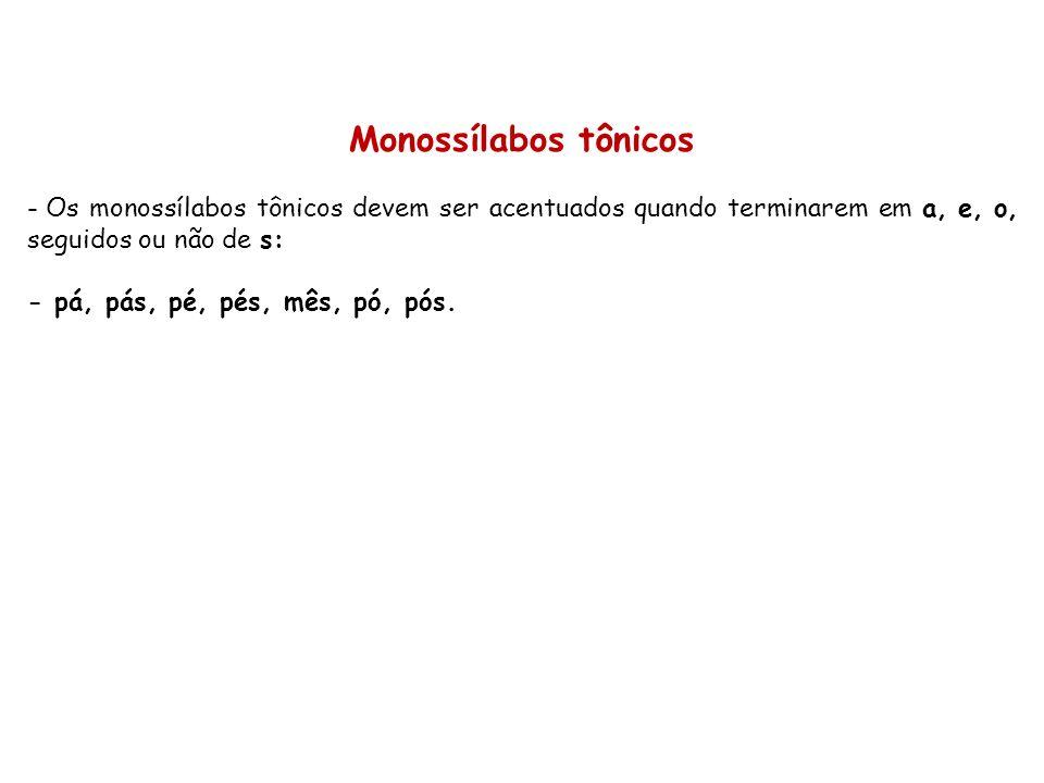 Monossílabos tônicos - Os monossílabos tônicos devem ser acentuados quando terminarem em a, e, o, seguidos ou não de s: - pá, pás, pé, pés, mês, pó, p