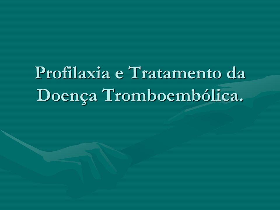 Profilaxia e Tratamento da Doença Tromboembólica.