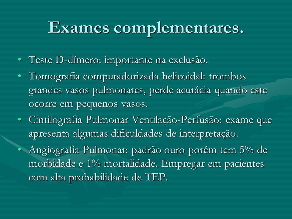 Exames complementares. Teste D-dímero: importante na exclusão.Teste D-dímero: importante na exclusão. Tomografia computadorizada helicoidal: trombos g