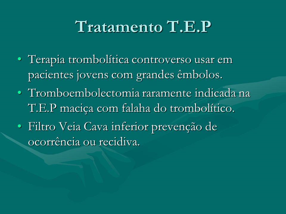 Tratamento T.E.P Terapia trombolítica controverso usar em pacientes jovens com grandes êmbolos.Terapia trombolítica controverso usar em pacientes jovens com grandes êmbolos.