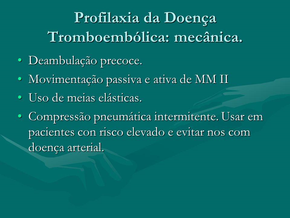 Profilaxia da Doença Tromboembólica: mecânica. Deambulação precoce.Deambulação precoce. Movimentação passiva e ativa de MM IIMovimentação passiva e at