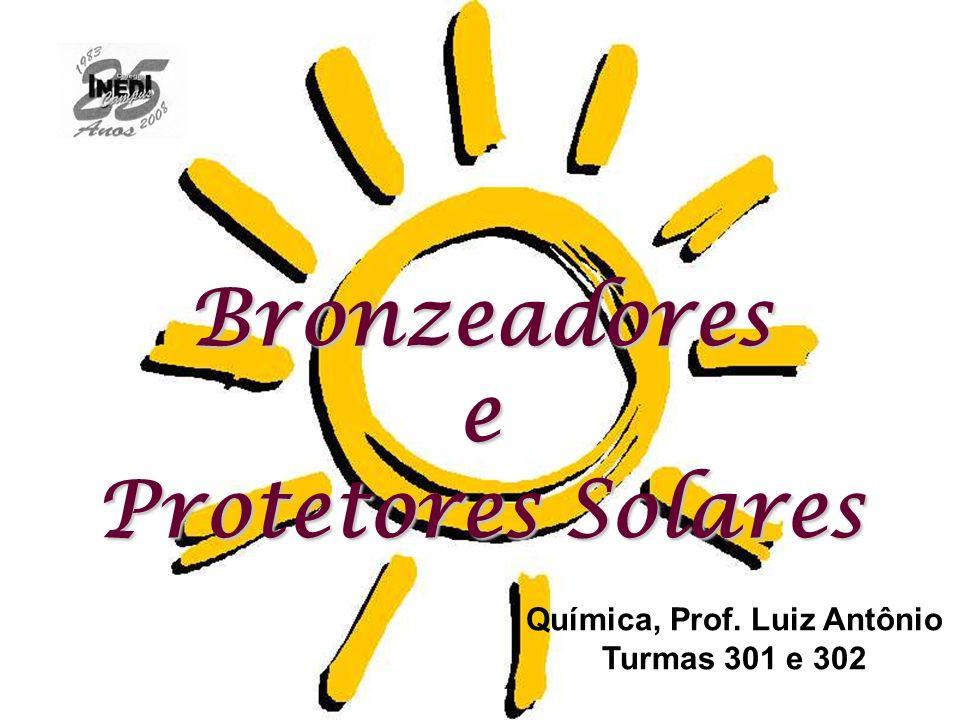 Bronzeadorese Protetores Solares Química, Prof. Luiz Antônio Turmas 301 e 302