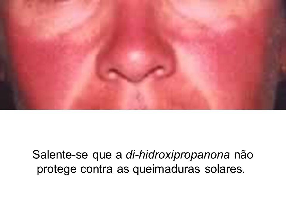 Salente-se que a di-hidroxipropanona não protege contra as queimaduras solares.