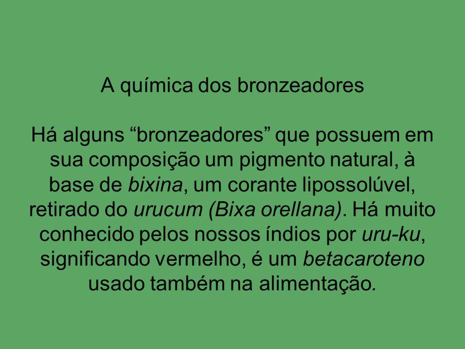 A química dos bronzeadores Há alguns bronzeadores que possuem em sua composição um pigmento natural, à base de bixina, um corante lipossolúvel, retira