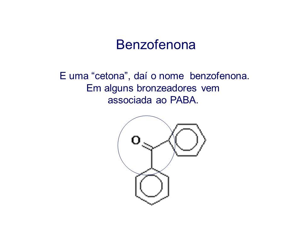 Benzofenona E uma cetona, daí o nome benzofenona. Em alguns bronzeadores vem associada ao PABA.