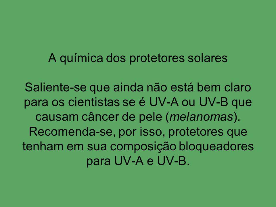A química dos protetores solares Saliente-se que ainda não está bem claro para os cientistas se é UV-A ou UV-B que causam câncer de pele (melanomas).