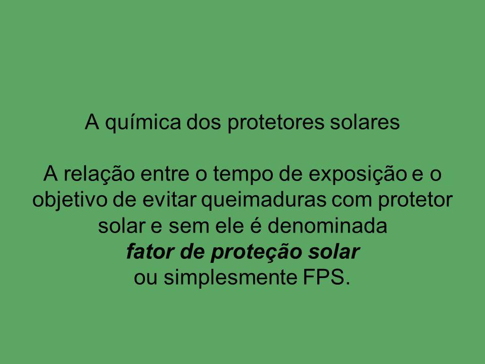 A química dos protetores solares A relação entre o tempo de exposição e o objetivo de evitar queimaduras com protetor solar e sem ele é denominada fat