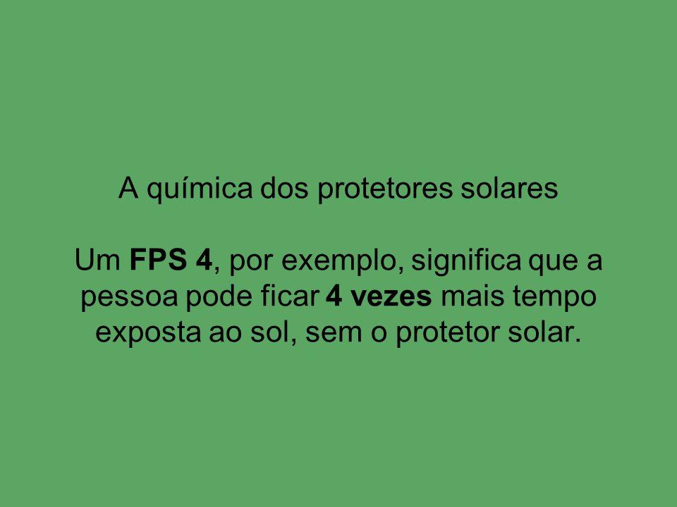 A química dos protetores solares Um FPS 4, por exemplo, significa que a pessoa pode ficar 4 vezes mais tempo exposta ao sol, sem o protetor solar.