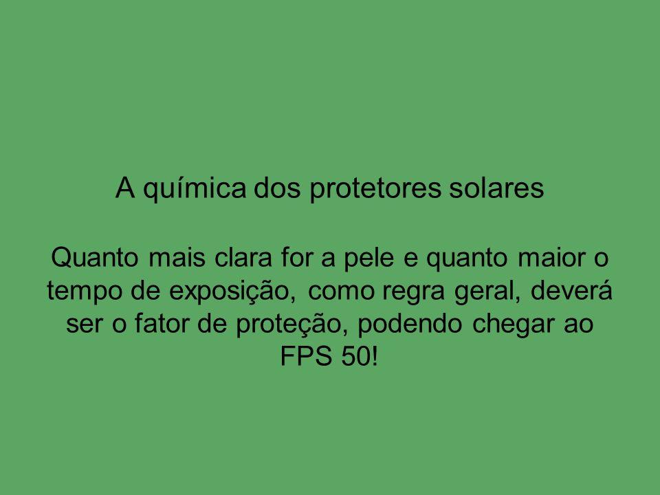 A química dos protetores solares Quanto mais clara for a pele e quanto maior o tempo de exposição, como regra geral, deverá ser o fator de proteção, p