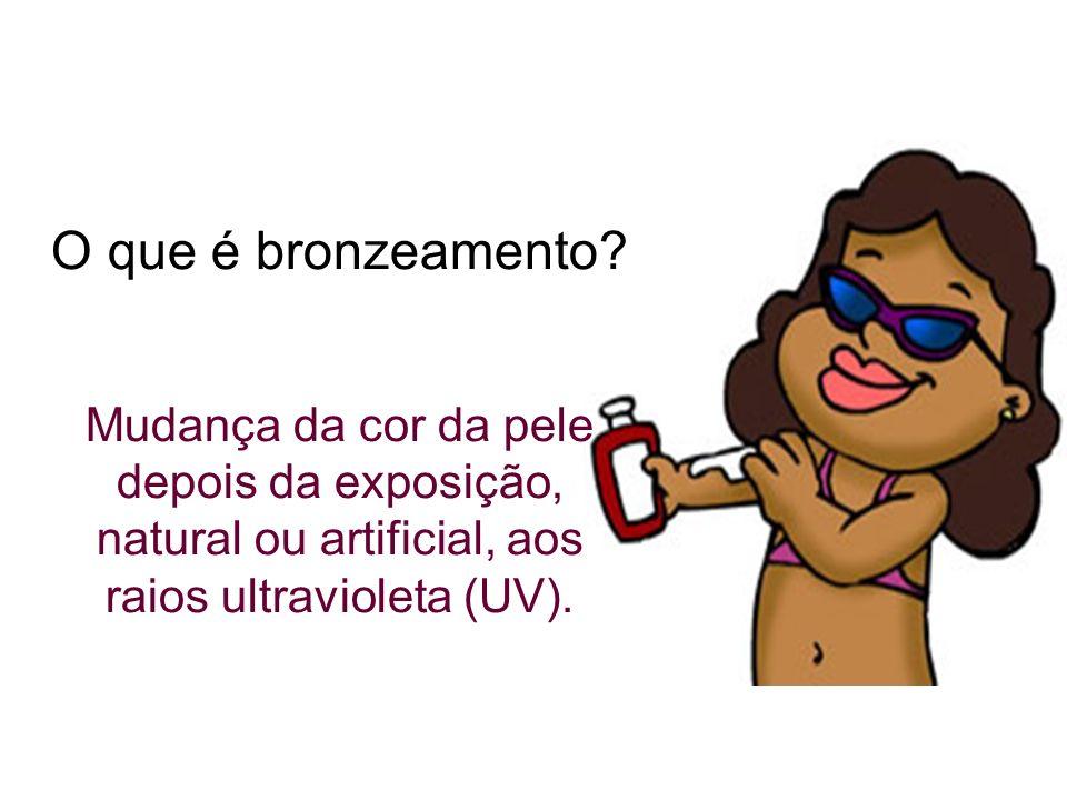 O que é bronzeamento? Mudança da cor da pele depois da exposição, natural ou artificial, aos raios ultravioleta (UV).