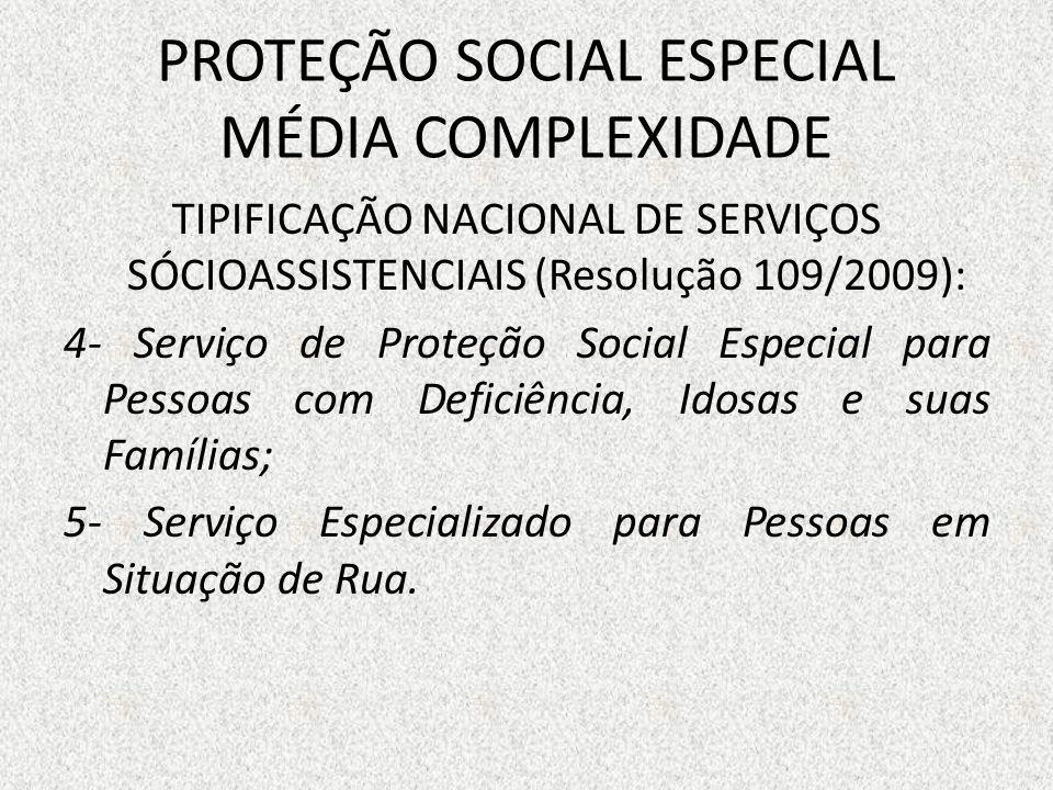 PROTEÇÃO SOCIAL ESPECIAL MÉDIA COMPLEXIDADE TIPIFICAÇÃO NACIONAL DE SERVIÇOS SÓCIOASSISTENCIAIS (Resolução 109/2009): 4- Serviço de Proteção Social Es