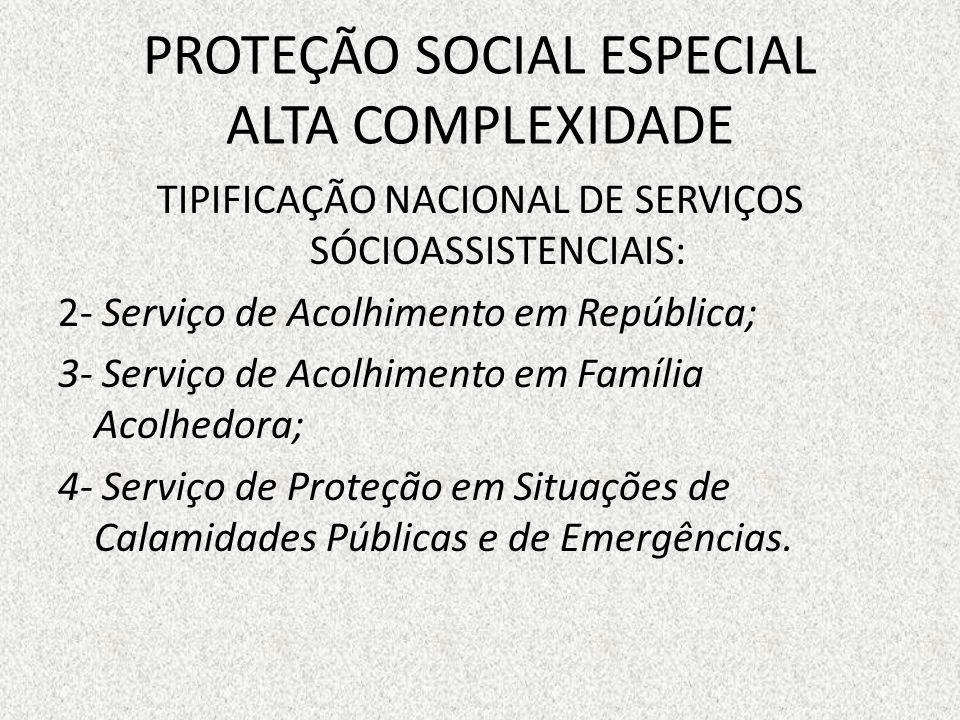 PROTEÇÃO SOCIAL ESPECIAL ALTA COMPLEXIDADE TIPIFICAÇÃO NACIONAL DE SERVIÇOS SÓCIOASSISTENCIAIS: 2- Serviço de Acolhimento em República; 3- Serviço de