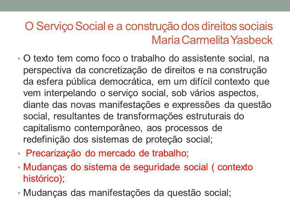 O Serviço Social e a construção dos direitos sociais Maria Carmelita Yasbeck O texto tem como foco o trabalho do assistente social, na perspectiva da