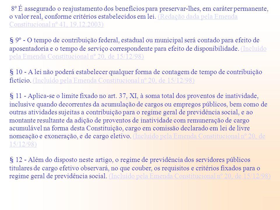 8º É assegurado o reajustamento dos benefícios para preservar-lhes, em caráter permanente, o valor real, conforme critérios estabelecidos em lei. (Red