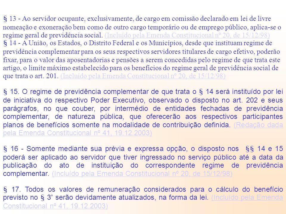 § 13 - Ao servidor ocupante, exclusivamente, de cargo em comissão declarado em lei de livre nomeação e exoneração bem como de outro cargo temporário o