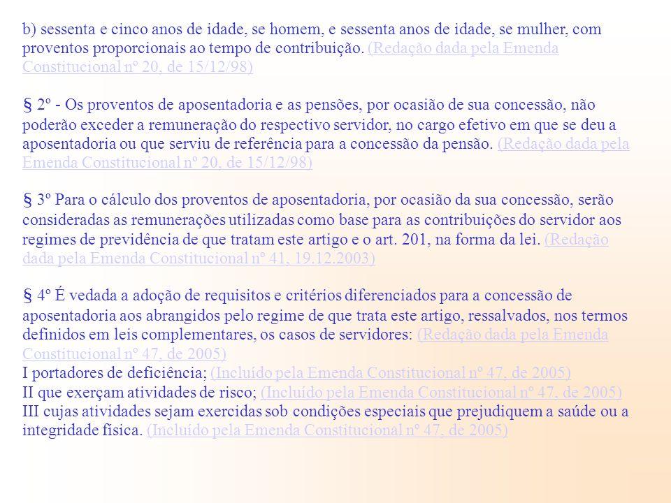 1.Objeto do Direito Administrativo b) sessenta e cinco anos de idade, se homem, e sessenta anos de idade, se mulher, com proventos proporcionais ao te