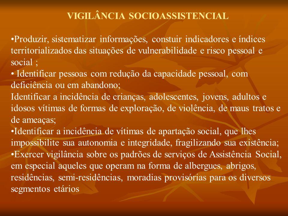VIGILÂNCIA SOCIOASSISTENCIAL Produzir, sistematizar informações, constuir indicadores e índices territorializados das situações de vulnerabilidade e r