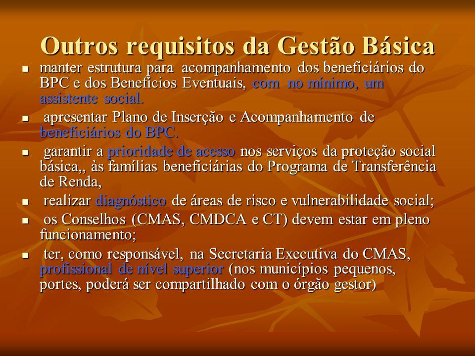 Outros requisitos da Gestão Básica manter estrutura para acompanhamento dos beneficiários do BPC e dos Benefícios Eventuais, com no mínimo, um assistente social.