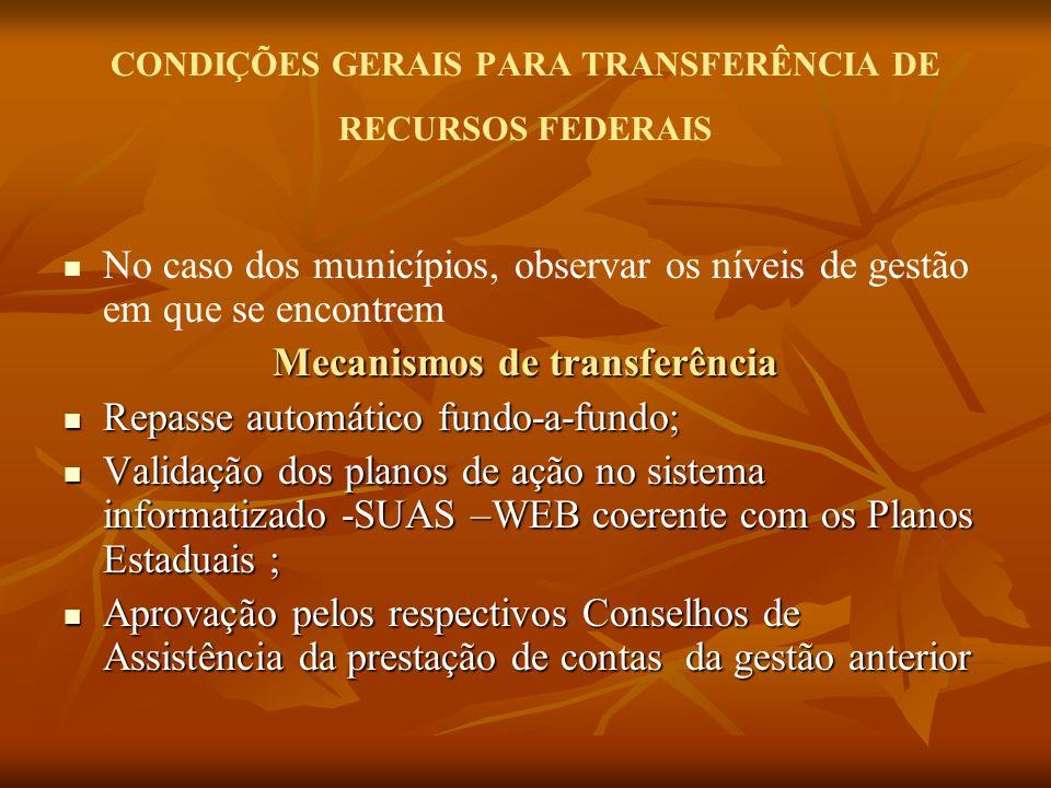 CONDIÇÕES GERAIS PARA TRANSFERÊNCIA DE RECURSOS FEDERAIS No caso dos municípios, observar os níveis de gestão em que se encontrem Mecanismos de transf