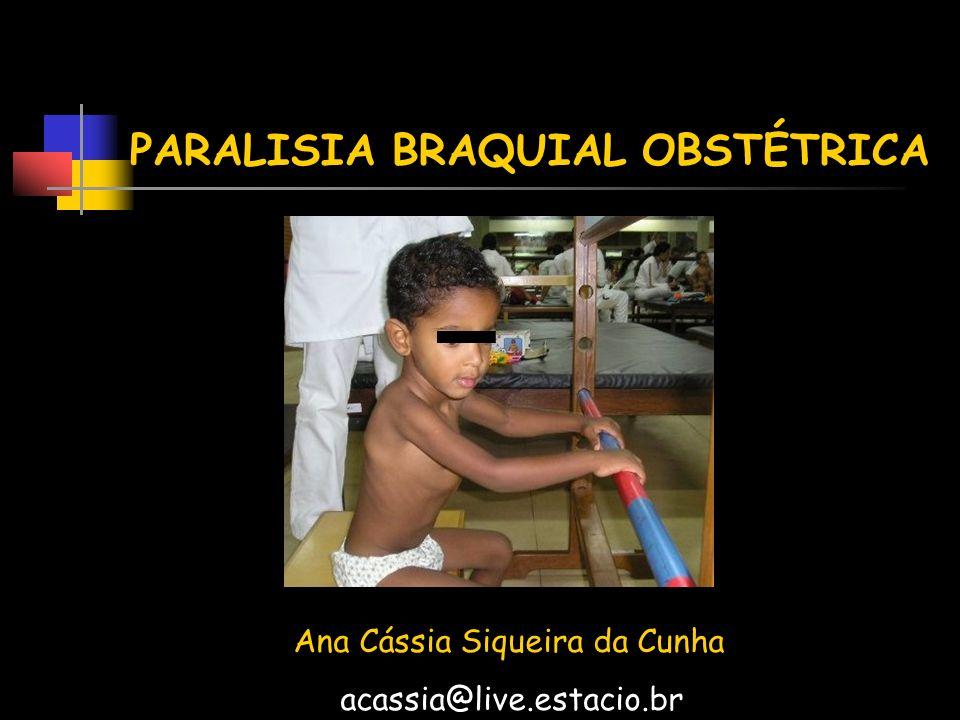 PARALISIA BRAQUIAL OBSTÉTRICA Conceito A Paralisia Braquial Obstétrica é definida como uma lesão por tração ou compressão do plexo braquial decorrente das manobras do parto.