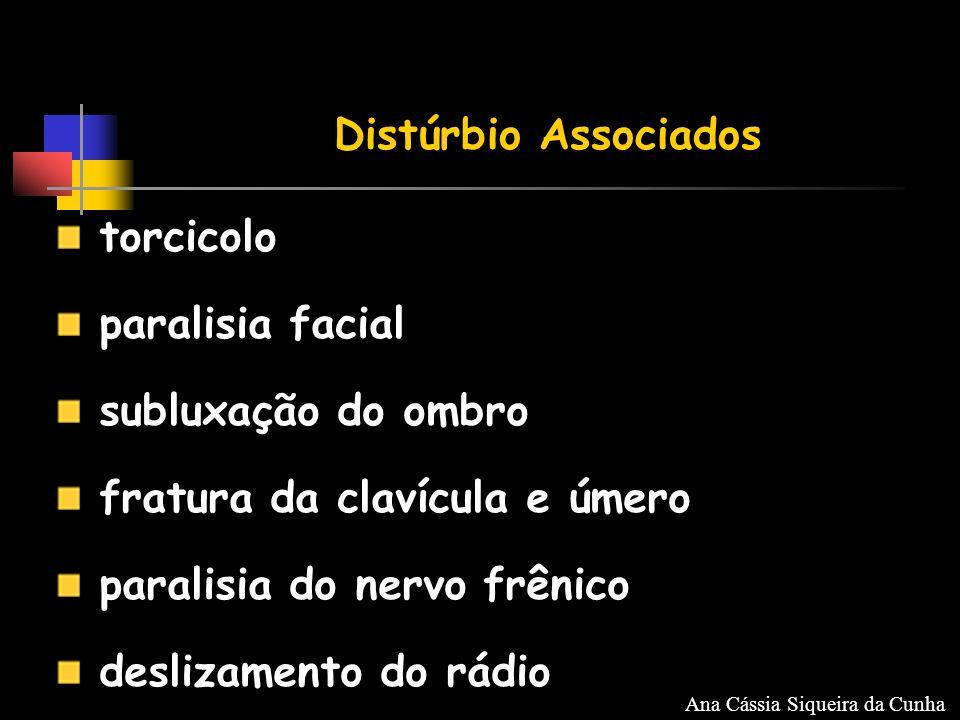 torcicolo paralisia facial subluxação do ombro fratura da clavícula e úmero paralisia do nervo frênico deslizamento do rádio Distúrbio Associados Ana Cássia Siqueira da Cunha