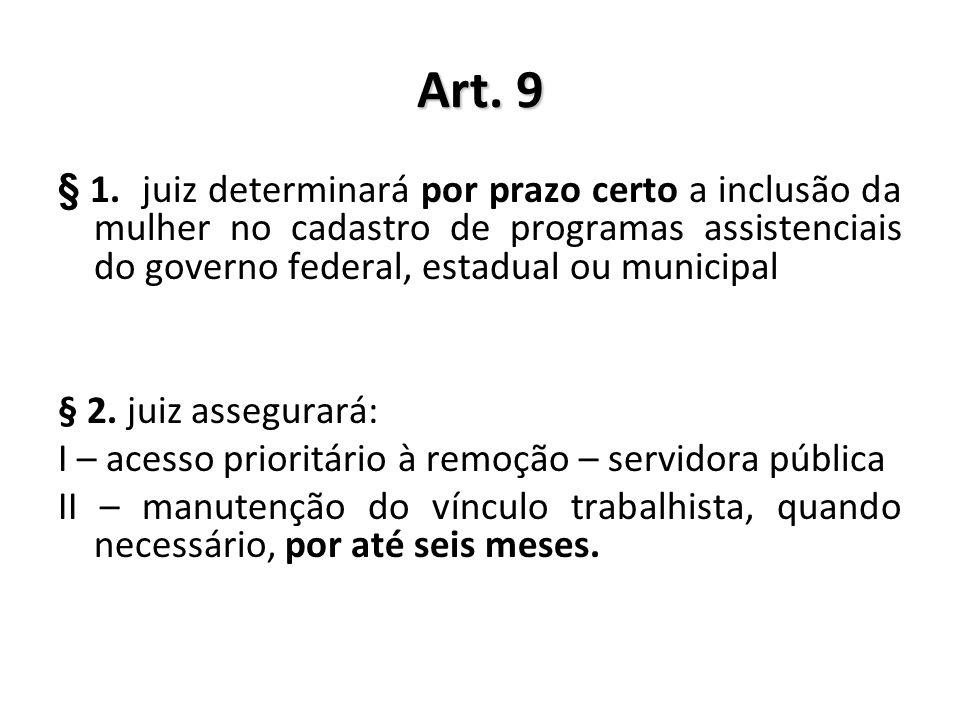 Art. 9 § 1. juiz determinará por prazo certo a inclusão da mulher no cadastro de programas assistenciais do governo federal, estadual ou municipal § 2